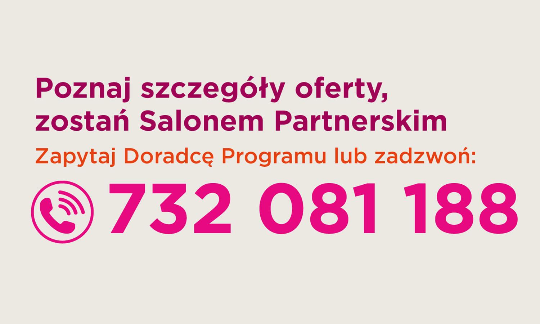 Poznaj szczegóły oferty, zostań Salonem Partnerskim. Zapytaj Doradcę Programu lub zadzwoń: 732 081 188